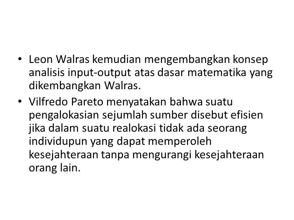 Leon Walras kemudian mengembangkan konsep analisis input-output atas dasar matematika yang dikembangkan Walras. Vilfredo Pareto menyatakan bahwa suatu