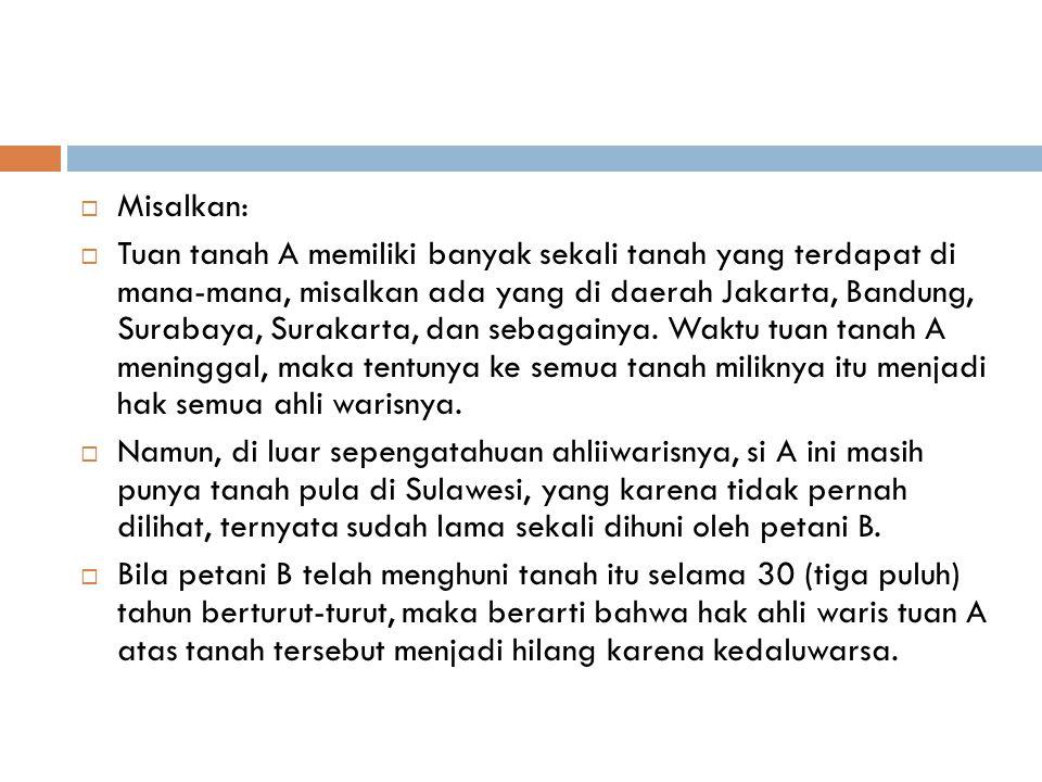  Misalkan:  Tuan tanah A memiliki banyak sekali tanah yang terdapat di mana-mana, misalkan ada yang di daerah Jakarta, Bandung, Surabaya, Surakarta,