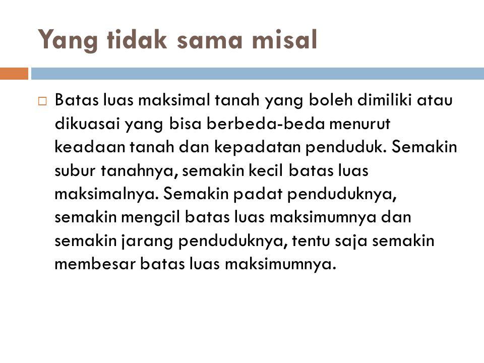  Misalkan:  Tuan tanah A memiliki banyak sekali tanah yang terdapat di mana-mana, misalkan ada yang di daerah Jakarta, Bandung, Surabaya, Surakarta, dan sebagainya.