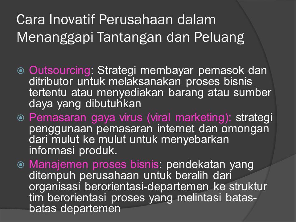 Cara Inovatif Perusahaan dalam Menanggapi Tantangan dan Peluang  Outsourcing: Strategi membayar pemasok dan ditributor untuk melaksanakan proses bisn
