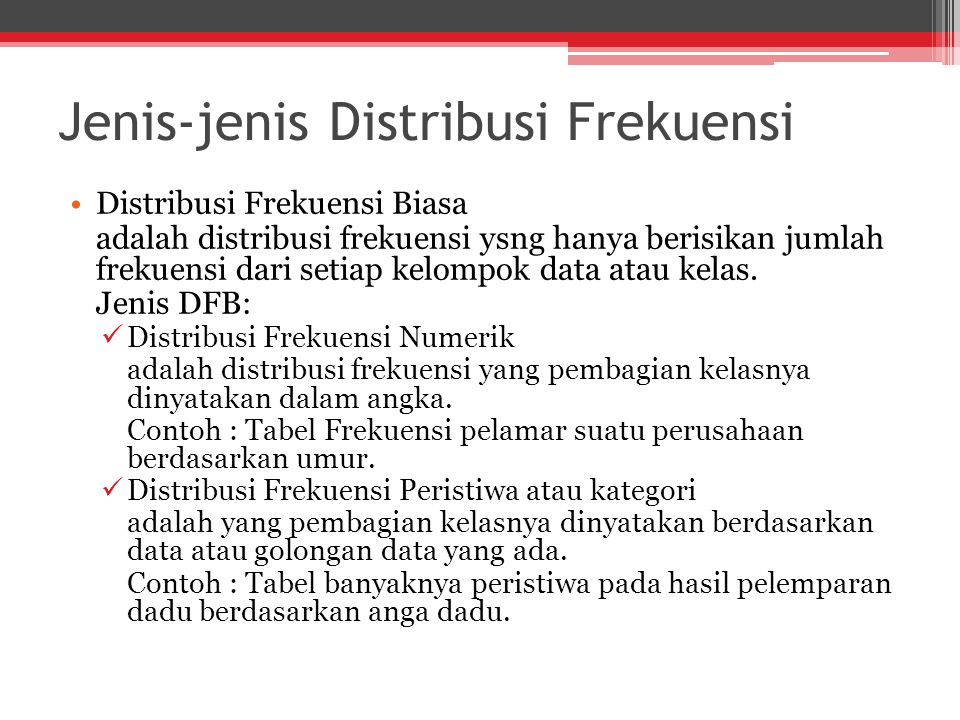 Jenis-jenis Distribusi Frekuensi Distribusi Frekuensi Biasa adalah distribusi frekuensi ysng hanya berisikan jumlah frekuensi dari setiap kelompok data atau kelas.