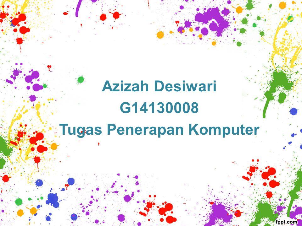 Azizah Desiwari G14130008 Tugas Penerapan Komputer
