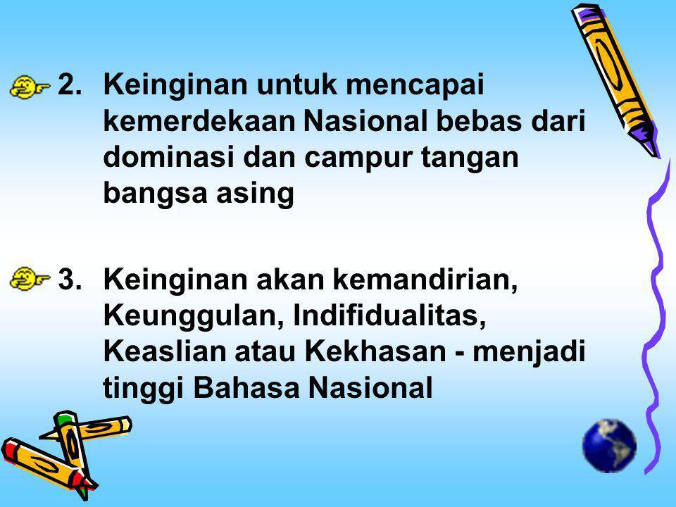 1.Keinginan untuk mencapai kesatuan Nasional.