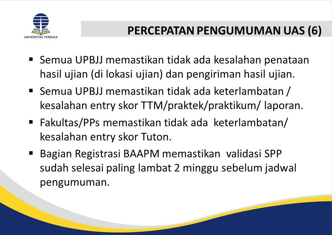 PERCEPATAN PENGUMUMAN UAS (6)  Semua UPBJJ memastikan tidak ada kesalahan penataan hasil ujian (di lokasi ujian) dan pengiriman hasil ujian.  Semua