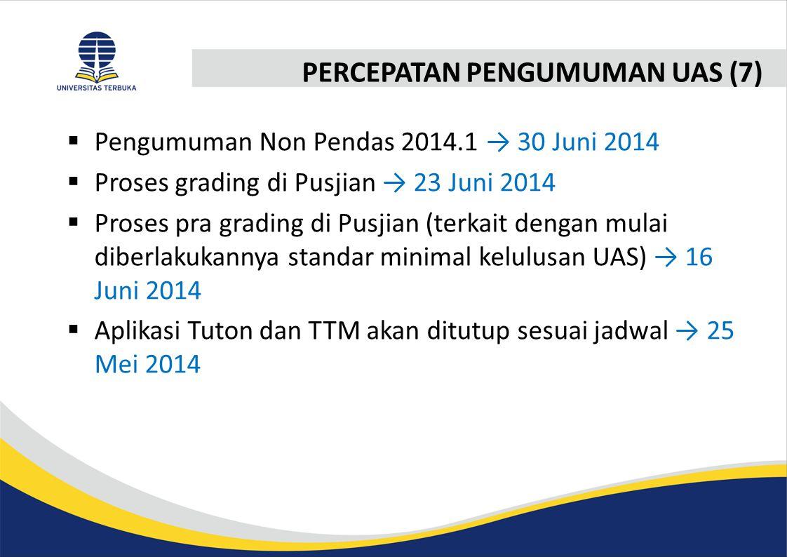 PERCEPATAN PENGUMUMAN UAS (7)  Pengumuman Non Pendas 2014.1 → 30 Juni 2014  Proses grading di Pusjian → 23 Juni 2014  Proses pra grading di Pusjian