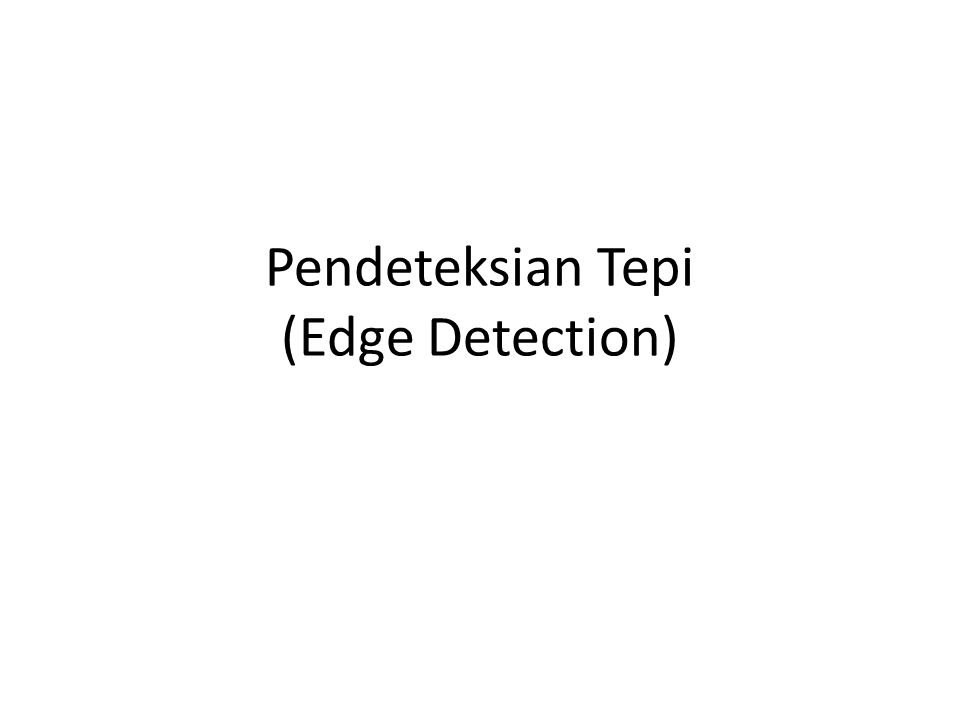 Pendeteksian Tepi (Edge Detection)
