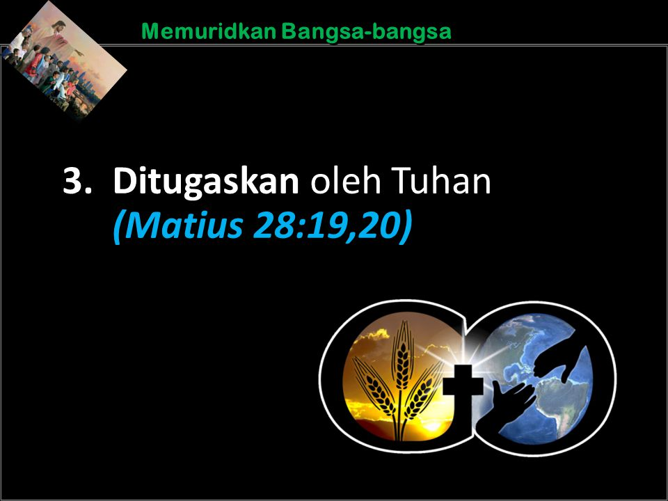 b Understand the purposes of marriageA Memuridkan Bangsa-bangsa 3. Ditugaskan oleh Tuhan (Matius 28:19,20)