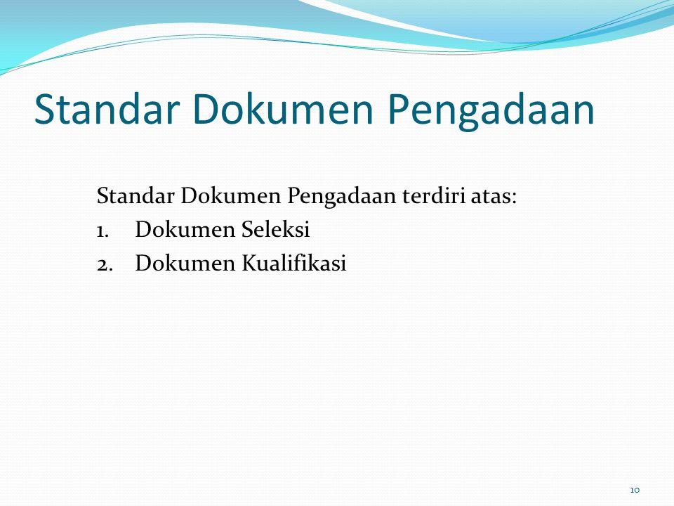 Standar Dokumen Pengadaan Standar Dokumen Pengadaan terdiri atas: 1.Dokumen Seleksi 2.Dokumen Kualifikasi 10