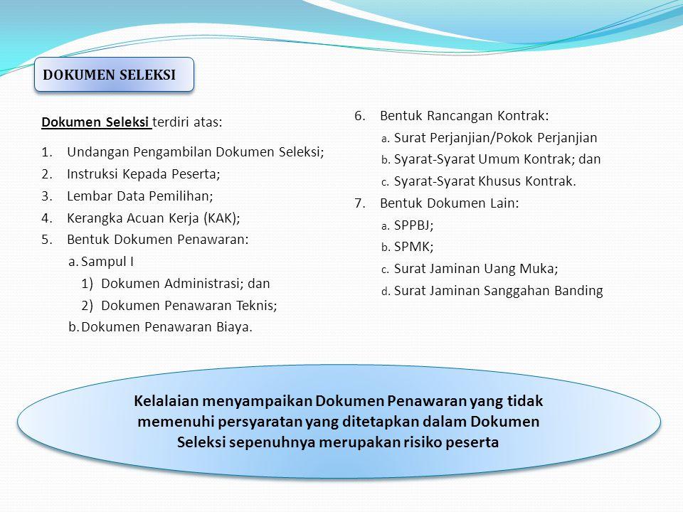 Dokumen Seleksi terdiri atas: 1.Undangan Pengambilan Dokumen Seleksi; 2.Instruksi Kepada Peserta; 3.Lembar Data Pemilihan; 4.Kerangka Acuan Kerja (KAK