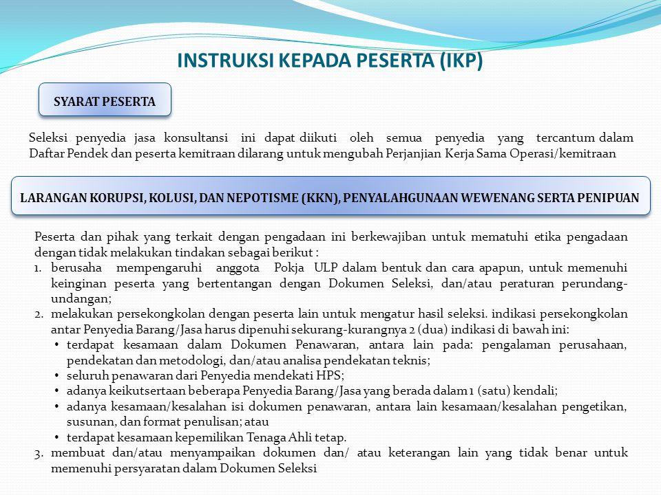 INSTRUKSI KEPADA PESERTA (IKP) Seleksi penyedia jasa konsultansi ini dapat diikuti oleh semua penyedia yang tercantum dalam Daftar Pendek dan peserta