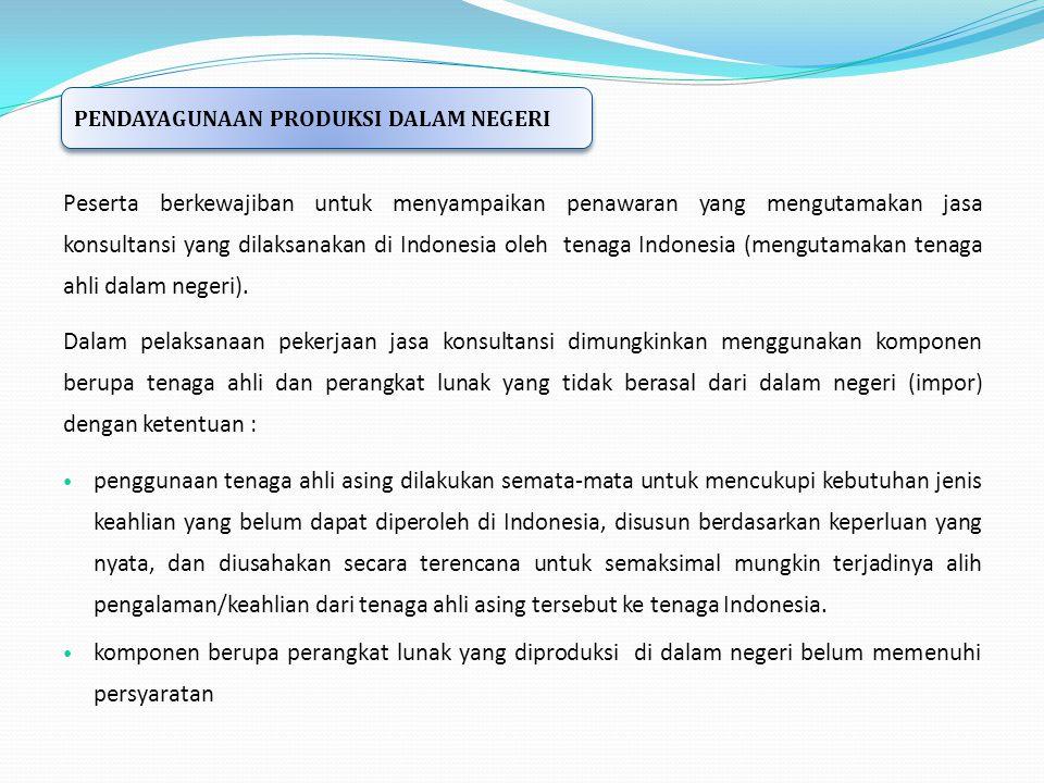 Peserta berkewajiban untuk menyampaikan penawaran yang mengutamakan jasa konsultansi yang dilaksanakan di Indonesia oleh tenaga Indonesia (mengutamaka