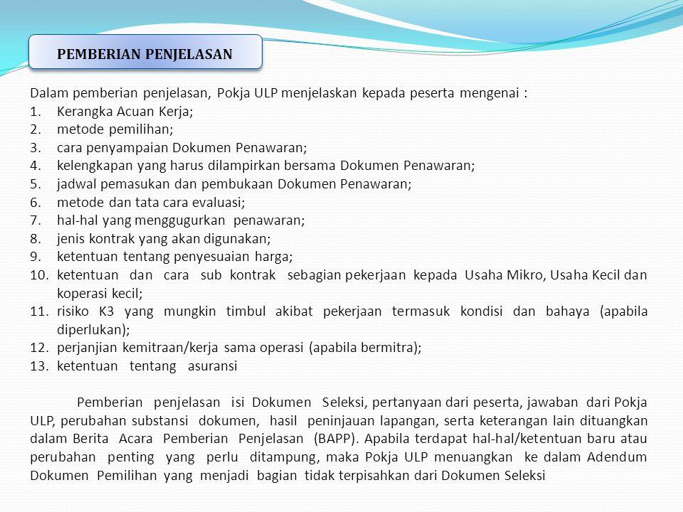 Dalam pemberian penjelasan, Pokja ULP menjelaskan kepada peserta mengenai : 1.Kerangka Acuan Kerja; 2.metode pemilihan; 3.cara penyampaian Dokumen Pen