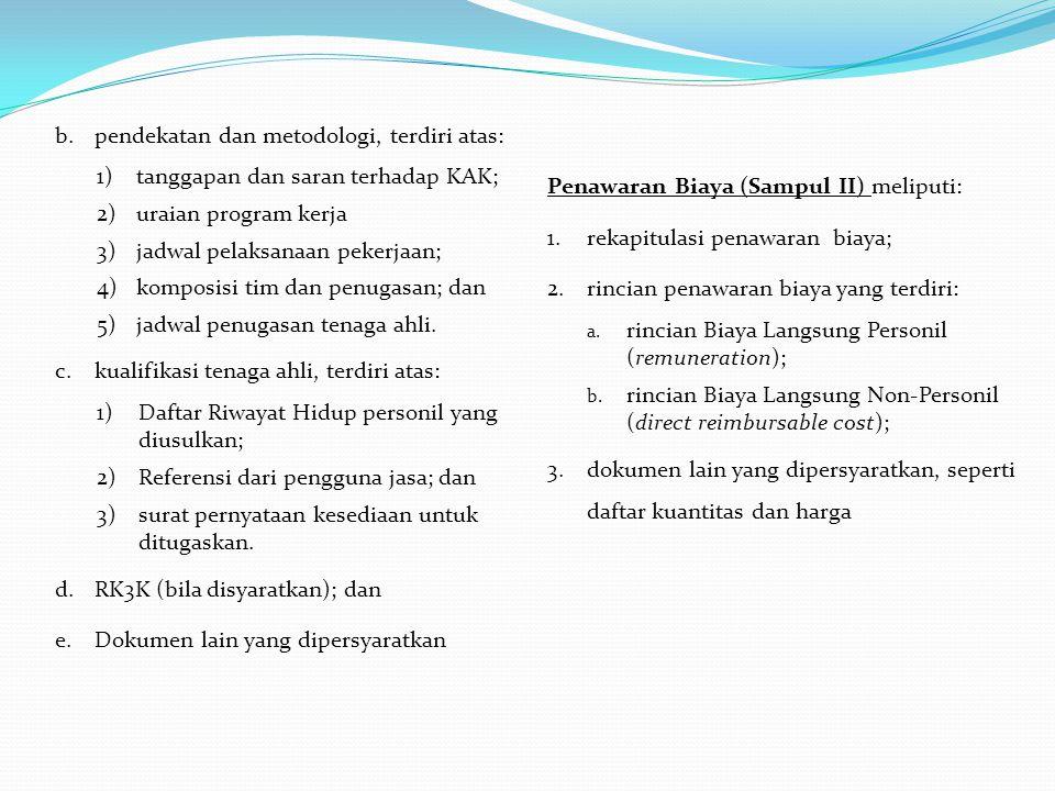 b.pendekatan dan metodologi, terdiri atas: 1)tanggapan dan saran terhadap KAK; 2)uraian program kerja 3)jadwal pelaksanaan pekerjaan; 4)komposisi tim