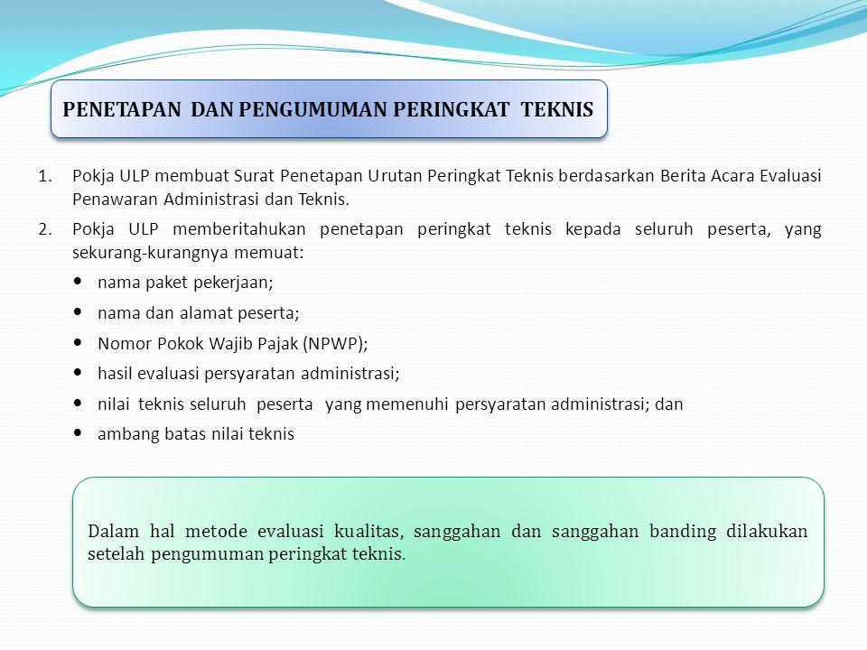 1.Pokja ULP membuat Surat Penetapan Urutan Peringkat Teknis berdasarkan Berita Acara Evaluasi Penawaran Administrasi dan Teknis. 2.Pokja ULP memberita