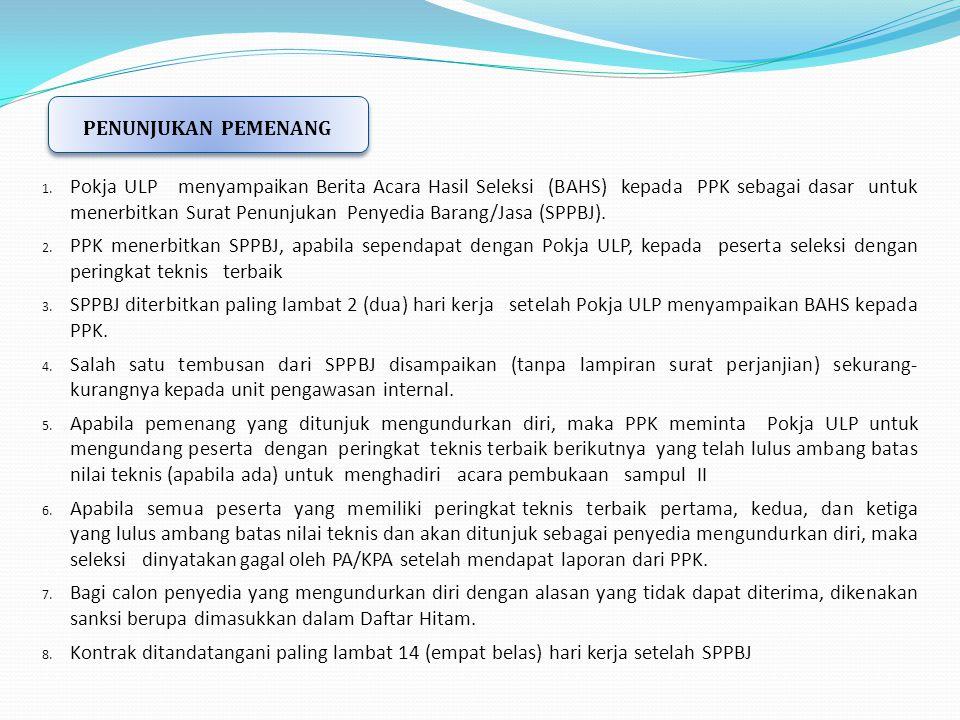1. Pokja ULP menyampaikan Berita Acara Hasil Seleksi (BAHS) kepada PPK sebagai dasar untuk menerbitkan Surat Penunjukan Penyedia Barang/Jasa (SPPBJ).