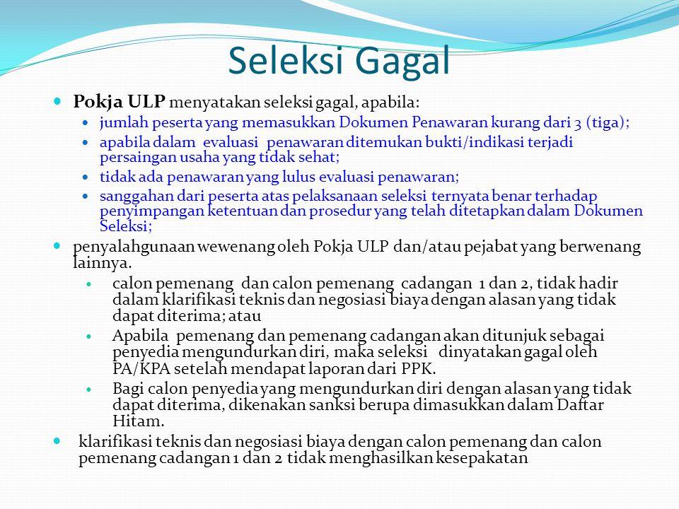 Seleksi Gagal Pokja ULP menyatakan seleksi gagal, apabila: jumlah peserta yang memasukkan Dokumen Penawaran kurang dari 3 (tiga); apabila dalam evalua