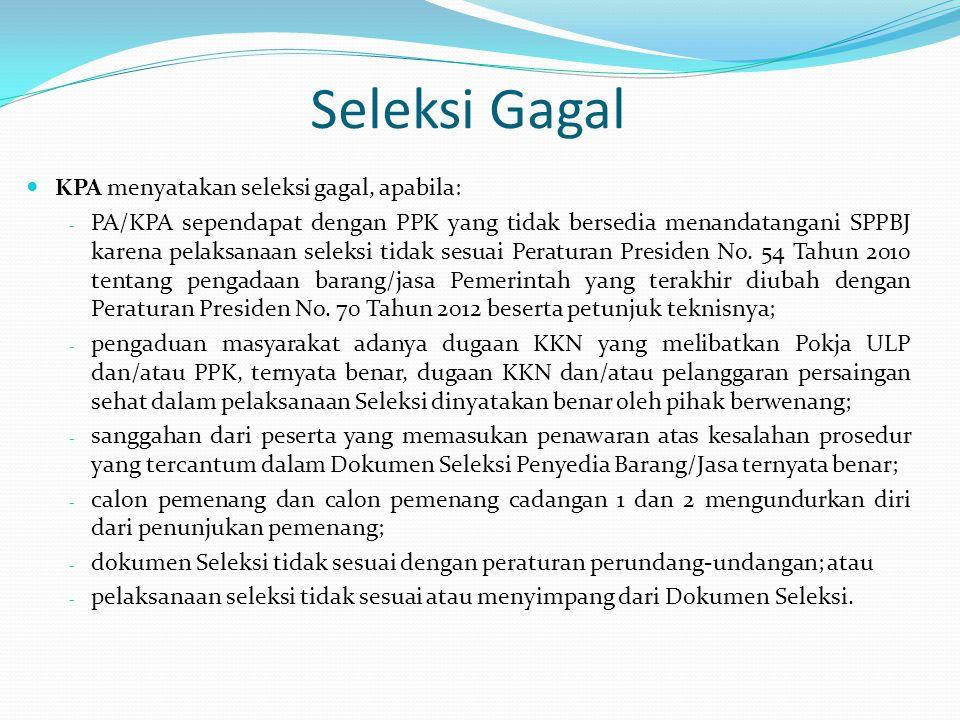 Seleksi Gagal KPA menyatakan seleksi gagal, apabila: - PA/KPA sependapat dengan PPK yang tidak bersedia menandatangani SPPBJ karena pelaksanaan seleks
