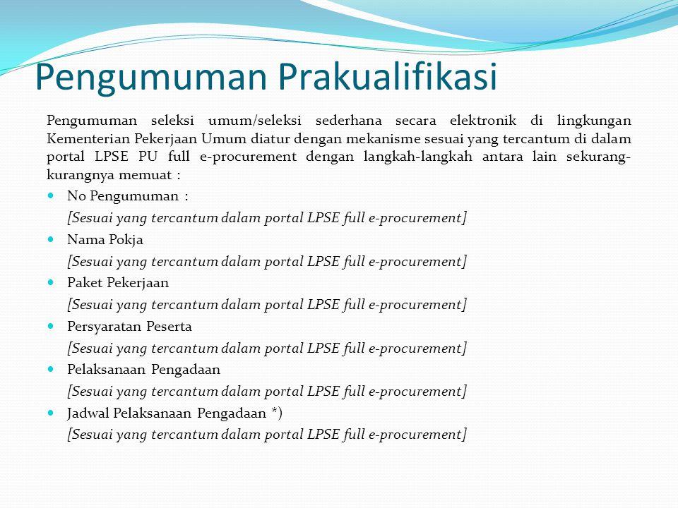 Pengumuman Prakualifikasi Pengumuman seleksi umum/seleksi sederhana secara elektronik di lingkungan Kementerian Pekerjaan Umum diatur dengan mekanisme
