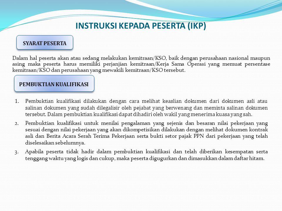 INSTRUKSI KEPADA PESERTA (IKP) Dalam hal peserta akan atau sedang melakukan kemitraan/KSO, baik dengan perusahaan nasional maupun asing maka peserta h