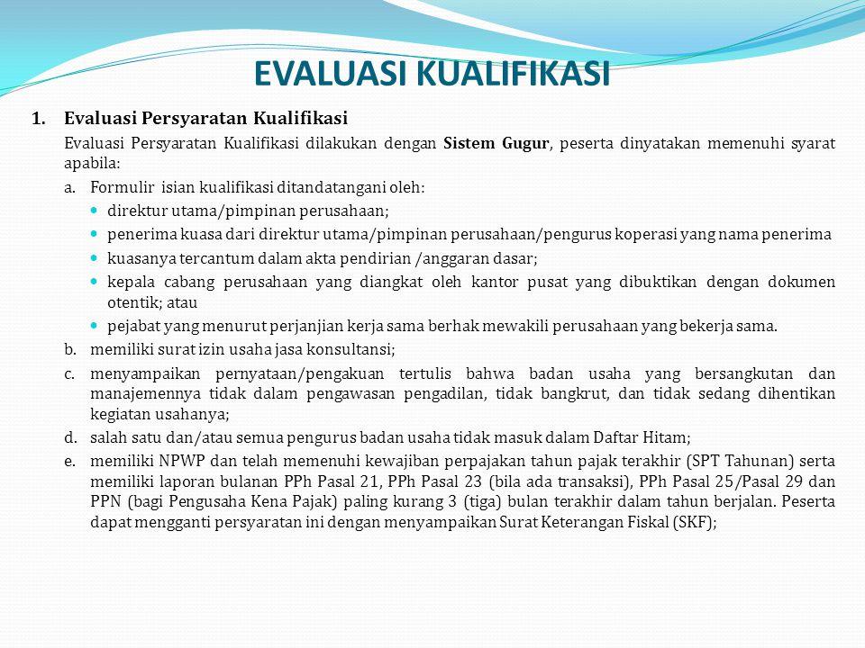 EVALUASI KUALIFIKASI 1.Evaluasi Persyaratan Kualifikasi Evaluasi Persyaratan Kualifikasi dilakukan dengan Sistem Gugur, peserta dinyatakan memenuhi sy