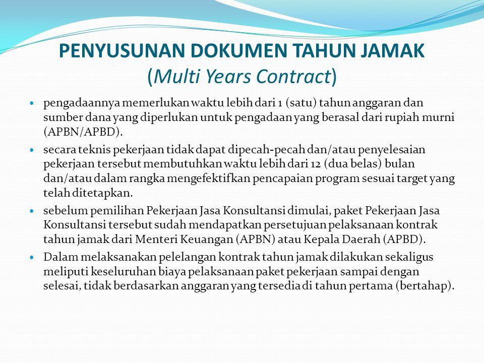 PENYUSUNAN DOKUMEN TAHUN JAMAK (Multi Years Contract) pengadaannya memerlukan waktu lebih dari 1 (satu) tahun anggaran dan sumber dana yang diperlukan