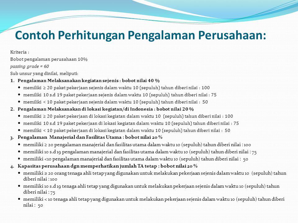 Contoh Perhitungan Pengalaman Perusahaan: Kriteria : Bobot pengalaman perusahaan 10% passing grade = 60 Sub unsur yang dinilai, meliputi: 1.Pengalaman