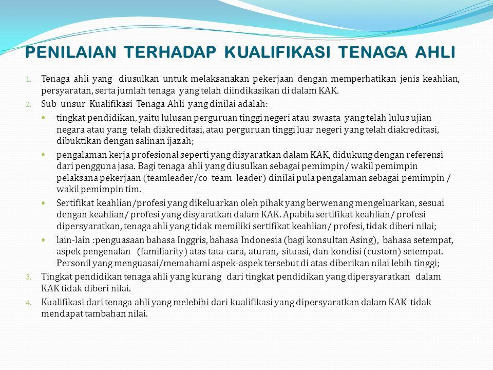PENILAIAN TERHADAP KUALIFIKASI TENAGA AHLI 1. Tenaga ahli yang diusulkan untuk melaksanakan pekerjaan dengan memperhatikan jenis keahlian, persyaratan