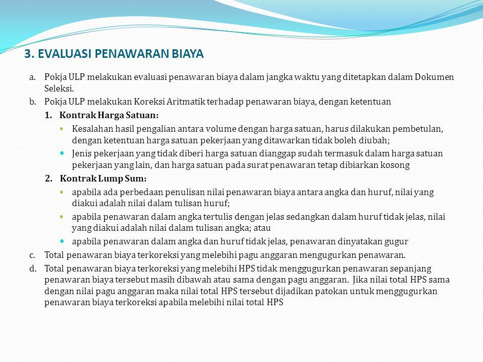 3. EVALUASI PENAWARAN BIAYA a.Pokja ULP melakukan evaluasi penawaran biaya dalam jangka waktu yang ditetapkan dalam Dokumen Seleksi. b.Pokja ULP melak