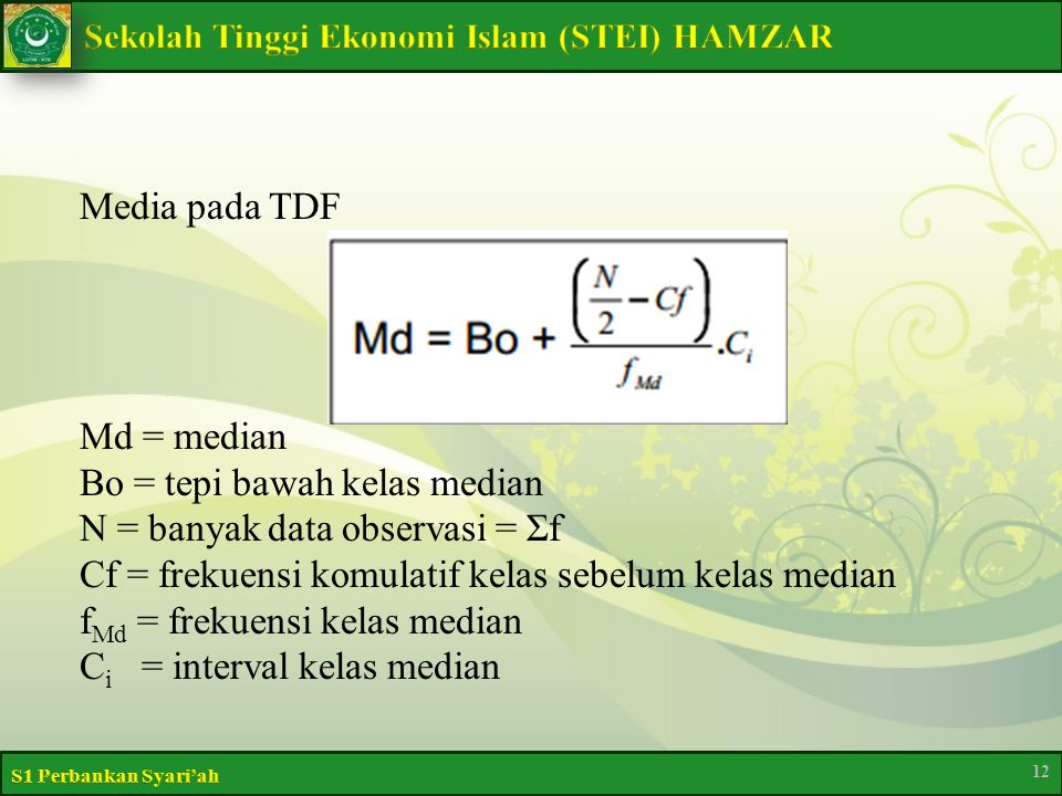 Media pada TDF Md = median Bo = tepi bawah kelas median N = banyak data observasi = Σf Cf = frekuensi komulatif kelas sebelum kelas median f Md = frekuensi kelas median C i = interval kelas median 12