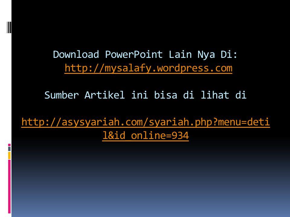 Download PowerPoint Lain Nya Di: http://mysalafy.wordpress.com Sumber Artikel ini bisa di lihat di http://asysyariah.com/syariah.php menu=deti l&id_online=934http://mysalafy.wordpress.com http://asysyariah.com/syariah.php menu=deti l&id_online=934