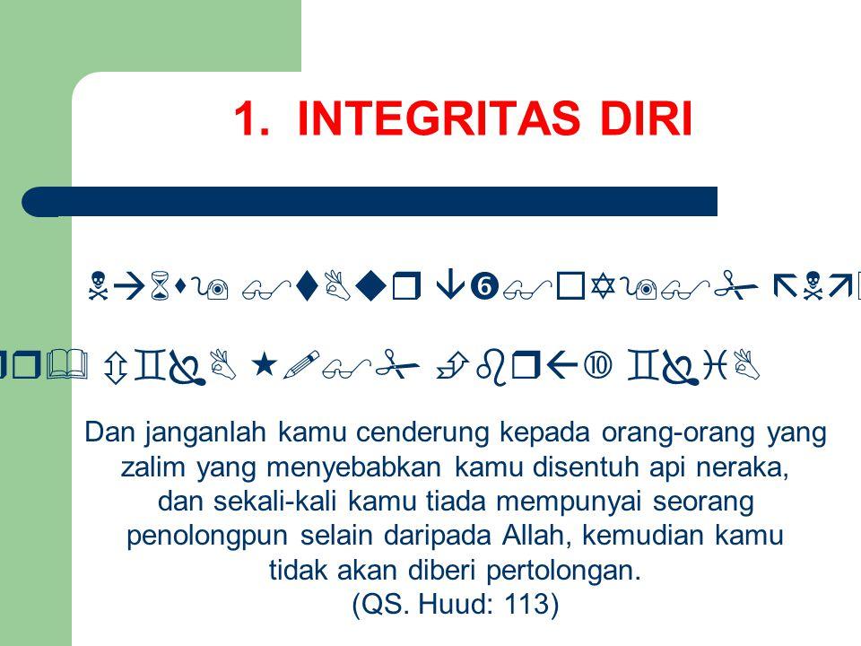 MENUJU PRIBADI YANG HANIF Integritas Diri (QS. 11: 113) Kesinambungan Ibadah (QS.