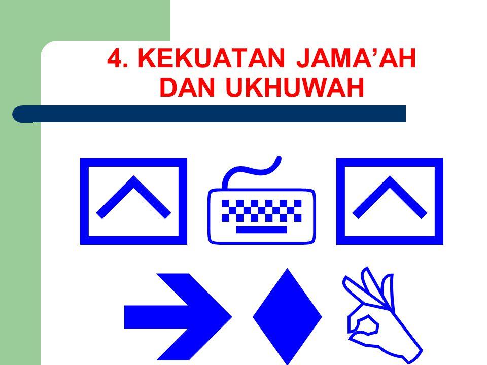 4. KEKUATAN JAMA'AH DAN UKHUWAH  …beserta kamu…