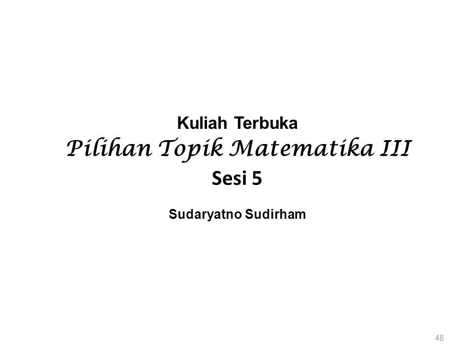 Kuliah Terbuka Pilihan Topik Matematika III Sesi 5 Sudaryatno Sudirham 48