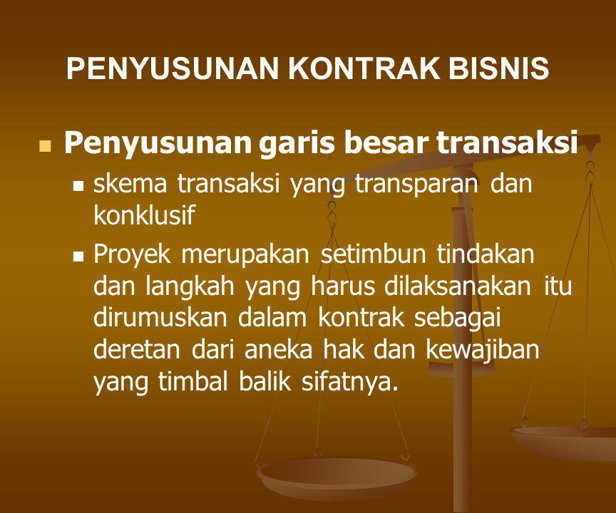 PENYUSUNAN KONTRAK BISNIS Penyusunan garis besar transaksi Perlu diketahui mana hulu dan hilir nya dari transaksi yang akan dilaksanakan.