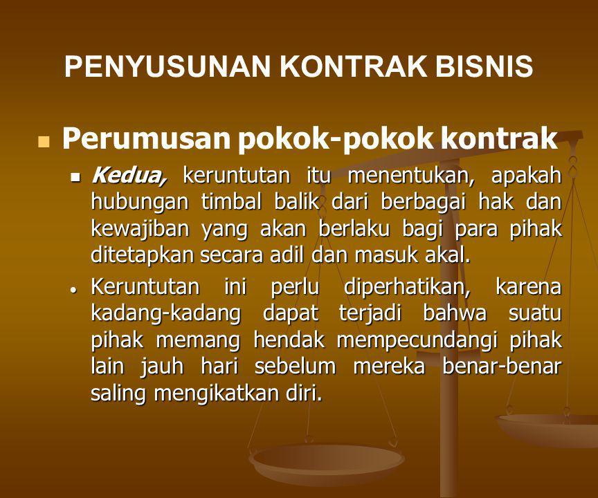 PENYUSUNAN KONTRAK BISNIS Perumusan pokok-pokok kontrak Kedua, keruntutan itu menentukan, apakah hubungan timbal balik dari berbagai hak dan kewajiban