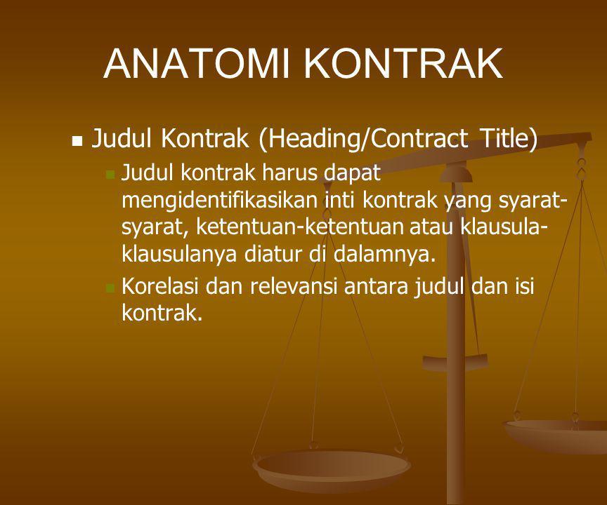 ANATOMI KONTRAK Tempat dan tanggal penanda- tanganan kontrak Standar pembukaan dari kontrak pada umumnya memuat tempat dan tanggal penanda-tangan kontrak.