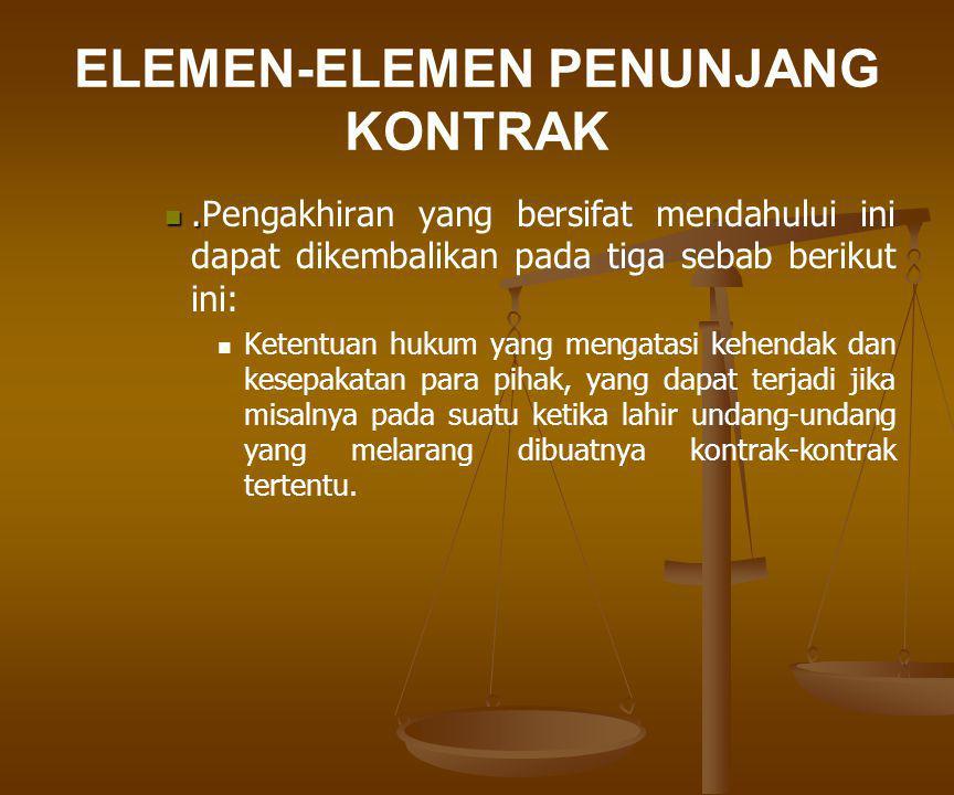 ELEMEN-ELEMEN PENUNJANG KONTRAK Hukum yang dipilih oleh para pihak.