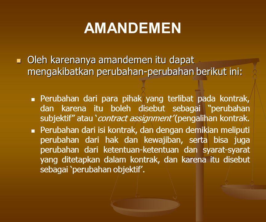 AMANDEMEN   Instrumen amandemen: Suatu amandemen hanya berlaku jika disepakati oleh para pihak, kesepakatan itu perlu ditegaskan juga.