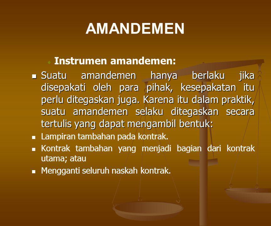 AMANDEMEN   Instrumen amandemen: Suatu amandemen hanya berlaku jika disepakati oleh para pihak, kesepakatan itu perlu ditegaskan juga. Karena itu da