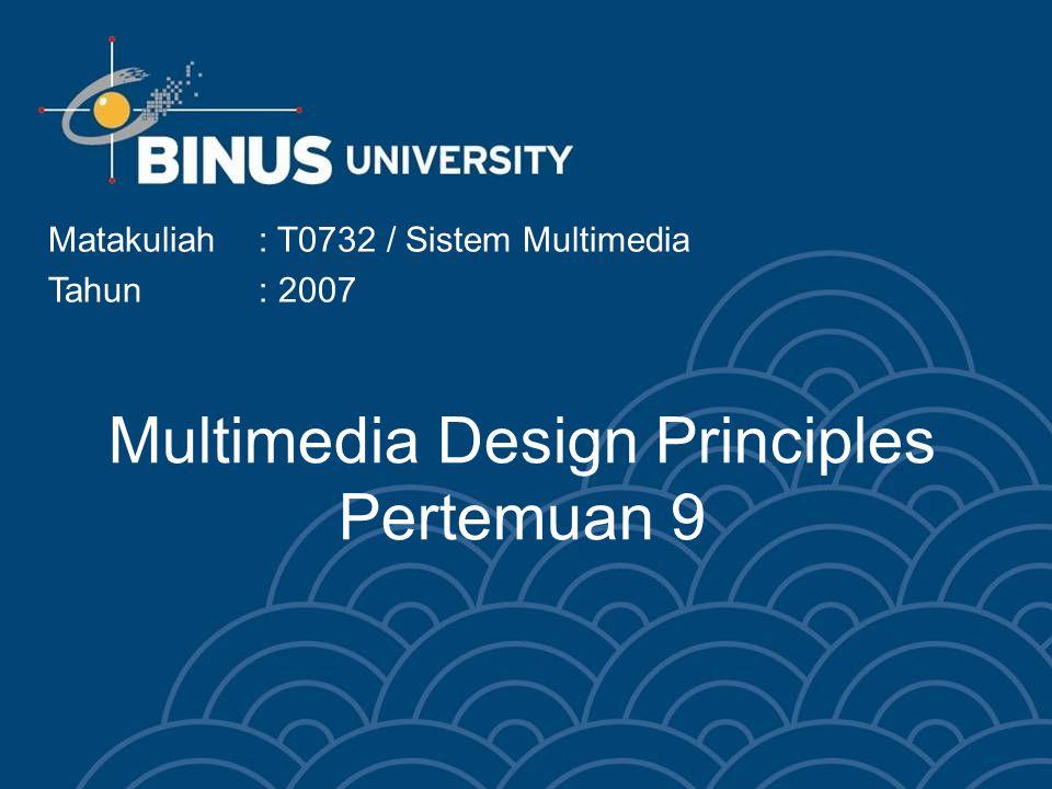 Multimedia Design Principles Pertemuan 9 Matakuliah: T0732 / Sistem Multimedia Tahun: 2007