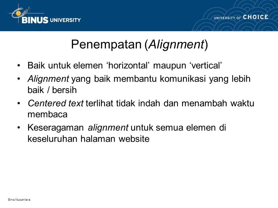 Bina Nusantara Penempatan (Alignment) Baik untuk elemen 'horizontal' maupun 'vertical' Alignment yang baik membantu komunikasi yang lebih baik / bersih Centered text terlihat tidak indah dan menambah waktu membaca Keseragaman alignment untuk semua elemen di keseluruhan halaman website