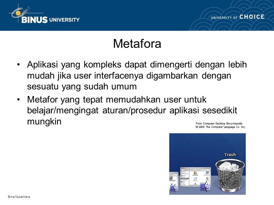 Bina Nusantara Metafora Aplikasi yang kompleks dapat dimengerti dengan lebih mudah jika user interfacenya digambarkan dengan sesuatu yang sudah umum Metafor yang tepat memudahkan user untuk belajar/mengingat aturan/prosedur aplikasi sesedikit mungkin