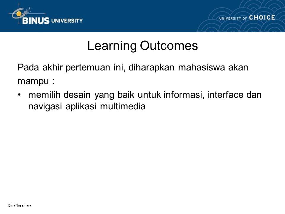 Bina Nusantara Learning Outcomes Pada akhir pertemuan ini, diharapkan mahasiswa akan mampu : memilih desain yang baik untuk informasi, interface dan navigasi aplikasi multimedia
