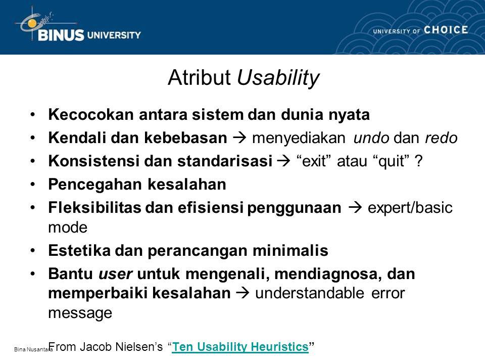 Bina Nusantara Atribut Usability Kecocokan antara sistem dan dunia nyata Kendali dan kebebasan  menyediakan undo dan redo Konsistensi dan standarisasi  exit atau quit .