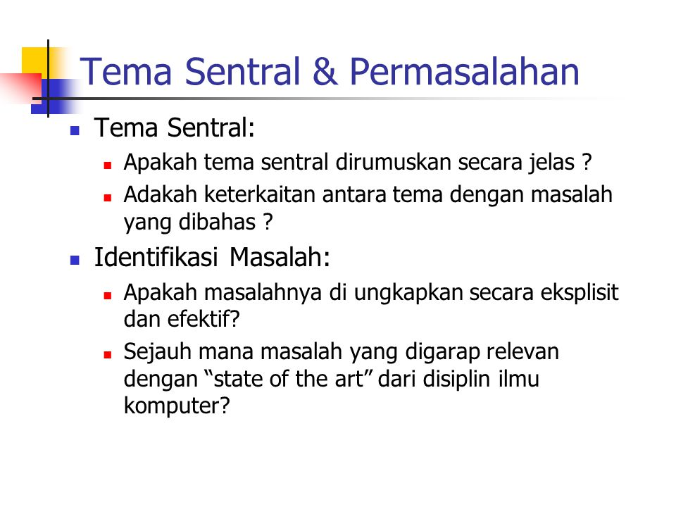 Tema Sentral & Permasalahan Tema Sentral: Apakah tema sentral dirumuskan secara jelas ? Adakah keterkaitan antara tema dengan masalah yang dibahas ? I
