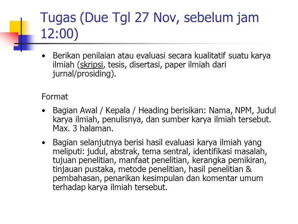 Tugas (Due Tgl 27 Nov, sebelum jam 12:00) Berikan penilaian atau evaluasi secara kualitatif suatu karya ilmiah (skripsi, tesis, disertasi, paper ilmiah dari jurnal/prosiding).