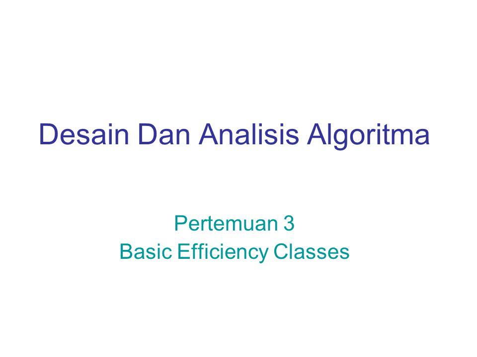 Desain Dan Analisis Algoritma Pertemuan 3 Basic Efficiency Classes