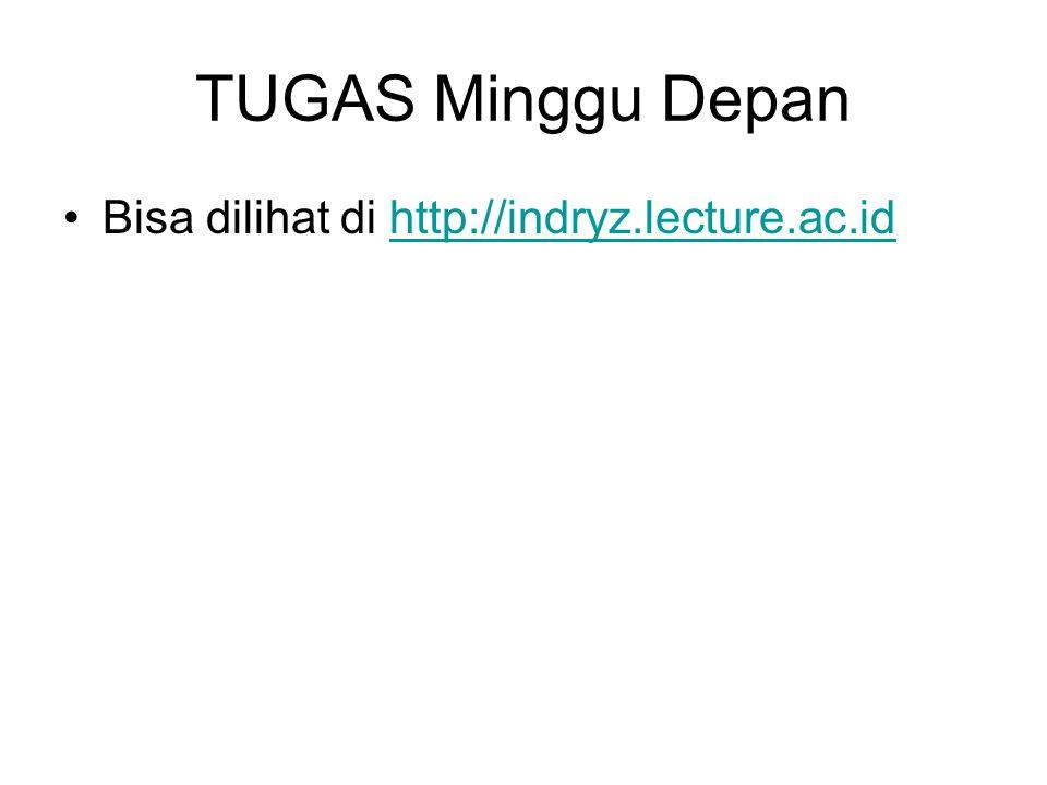 TUGAS Minggu Depan Bisa dilihat di http://indryz.lecture.ac.idhttp://indryz.lecture.ac.id