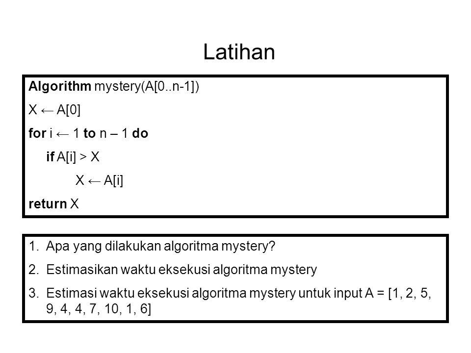 Latihan Tentukan kelas orders of growth dari T 1 (n) = 2n 3 + 4n + 1 T 2 (n) = 0,5 n.