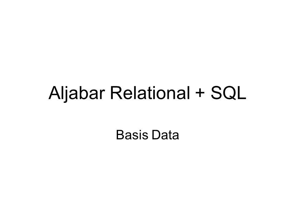 Aljabar Relational + SQL Basis Data